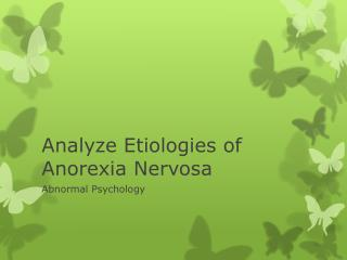 Analyze Etiologies of Anorexia Nervosa