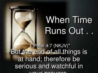 When Time Runs Out . . .