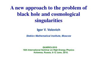 A new approach to the problem of black hole and cosmological singularities  Igor V.  Volovich