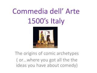 Commedia dell' Arte  1500's Italy