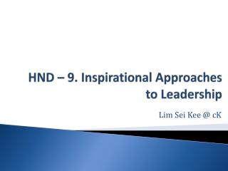 HND – 9. Inspirational Approaches to Leadership