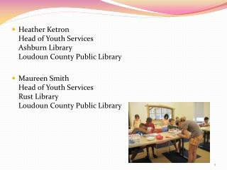 Heather Ketron Head of Youth Services Ashburn Library Loudoun County Public Library