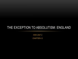 The exception to absolutism:  england