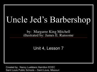 Uncle Jed's Barbershop by: Margaree King Mitchell illustrated by: James E. Ransome