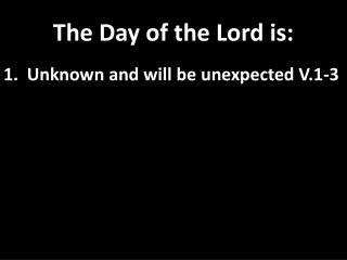 The Day of the Lord is:
