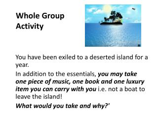 You have been exiled to a deserted island for a year.