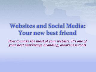 Websites and Social Media: Your new best friend