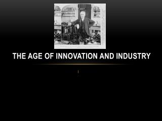 The Age of Innovation and Industry