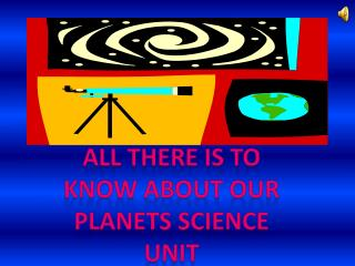 All There is to know About Our Planets Science Unit