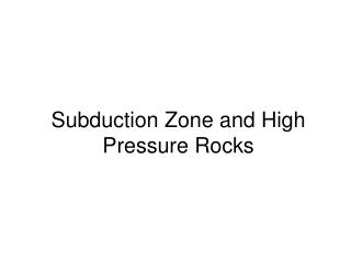 Subduction Zone and High Pressure Rocks