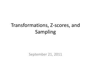 Transformations, Z-scores, and Sampling