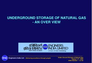 UNDERGROUND STORAGE OF NATURAL GAS  - AN OVER VIEW