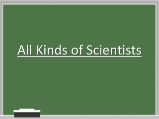 All Kinds of Scientists