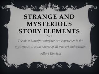 Strange and Mysterious story elements