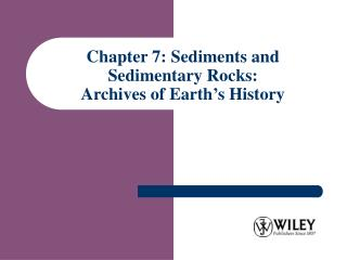 Chapter 7: Sediments and Sedimentary Rocks: Archives of Earth's History