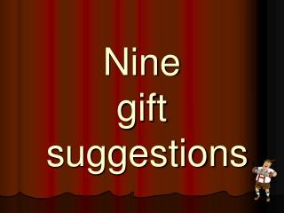 Nine gift suggestions