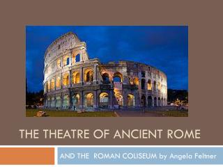 The THEATRE OF ANCIENT ROME