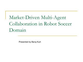 Market-Driven Multi-Agent Collaboration in Robot Soccer Domain