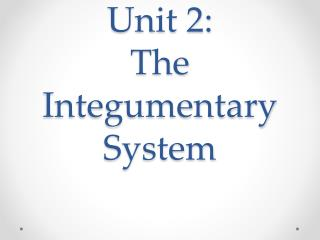 Unit 2:  The Integumentary System