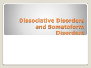 Dissociative Disorders and Somatoform Disorders