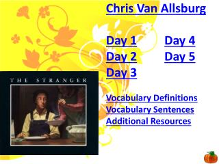 Chris Van  Allsburg Day 1 Day 4 Day 2 Day 5 Day 3 Vocabulary Definitions Vocabulary Sentences