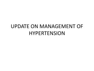 UPDATE ON MANAGEMENT OF HYPERTENSION