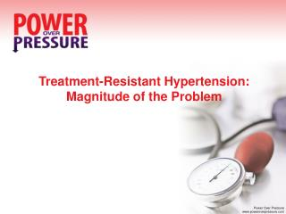 Treatment-Resistant Hypertension: Magnitude of the Problem