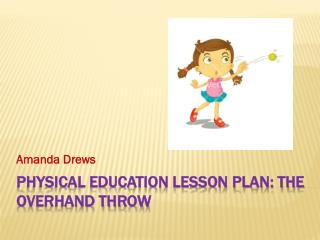Physical education lesson plan : the overhand  throw