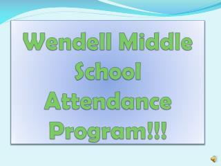 Wendell Middle School Attendance Program!!!