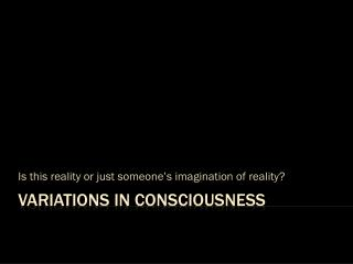 VARIATIONS IN CONSCIOUSNESS