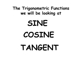 The Trigonometric Functions we will be looking at