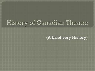 History of Canadian Theatre