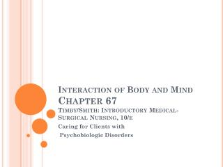 Interaction of Body and Mind Chapter 67  Timby/Smith:  Introductory Medical-Surgical Nursing, 10/e