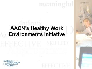 AACN's Healthy Work Environments Initiative