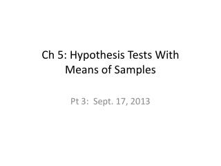 Ch  5: Hypothesis Tests With  Means of Samples