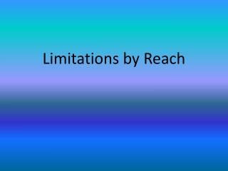 Limitations by Reach