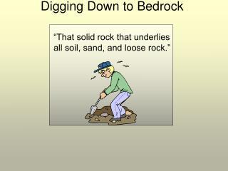 Digging Down to Bedrock