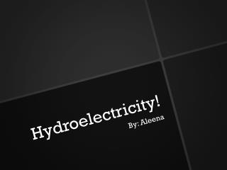 Hydroelectricity!