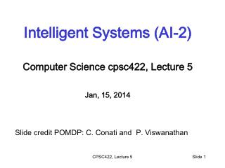 Intelligent Systems (AI-2) Computer Science cpsc422 , Lecture 5 Jan, 15, 2014