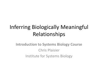 Inferring Biologically Meaningful Relationships