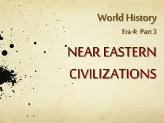 World History Era 4:  Part 3 NEAR EASTERN  CIVILIZATIONS