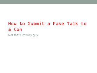 How to Submit a Fake Talk to a Con