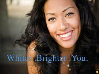 Whiter .Brighter .You .