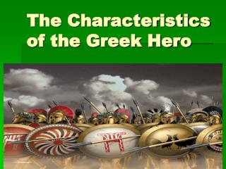 The Characteristics of the Greek Hero