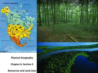 United States and Canada Physical Geography Chapter 6, Section 3 Resources and Land Uses