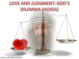LOVE AND JUDGMENT: GOD'S DILEMMA (HOSEA)