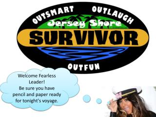 Welcome Fearless Leader! Be sure you have pencil and paper ready for tonight's voyage.