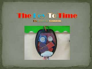 The Key  To  Time By:  Brandon Goldstein