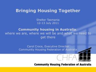 Bringing Housing Together Shelter Tasmania 12-13 July 2011 Community housing in Australia :