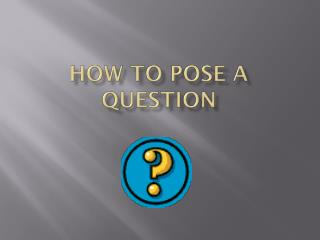 How To Pose A Question